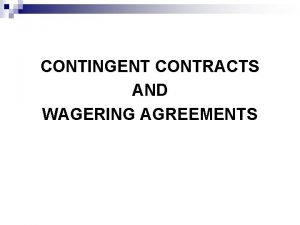 CONTINGENT CONTRACTS AND WAGERING AGREEMENTS n CONTINGENT CONTRACT