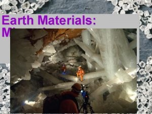 Earth Materials Minerals There are roughly 3000 minerals