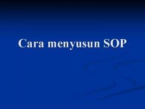 Cara menyusun SOP SOP n Gambaran umum untuk
