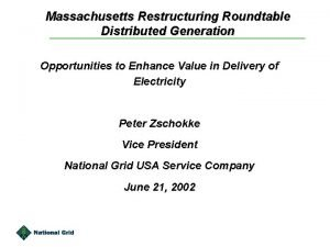 Massachusetts Restructuring Roundtable Distributed Generation Opportunities to Enhance