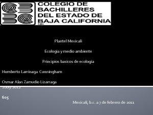 Plantel Mexicali Ecologia y medio ambiente Principios basicos