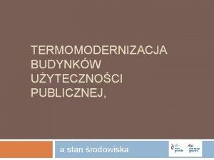 TERMOMODERNIZACJA BUDYNKW UYTECZNOCI PUBLICZNEJ a stan rodowiska I