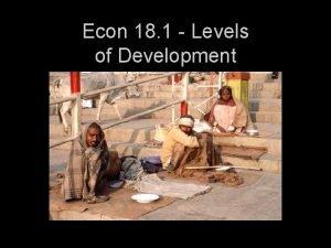 Econ 18 1 Levels of Development Development Development
