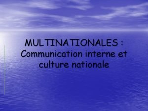 MULTINATIONALES Communication interne et culture nationale Sommaire 1