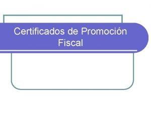 Certificados de Promocin Fiscal l En las ltimas