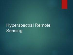 Hyperspectral Remote Sensing Hyperspectral Sensing Multiple channels 50