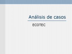 Anlisis de casos ECOTEC ENTORNO n El entorno