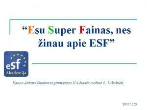 Esu Super Fainas nes inau apie ESF Kauno