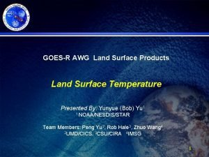 GOESR AWG Land Surface Products Land Surface Temperature