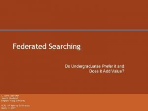 Federated Searching Do Undergraduates Prefer it and Does
