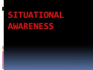 SITUATIONAL AWARENESS SITUATIONAL AWARENESS AS DEFINED BY THE