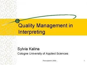 Quality Management in Interpreting Sylvia Kalina Cologne University