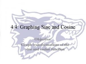 4 4 Graphing Sine and Cosine Objective Graph