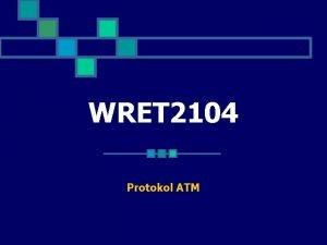 WRET 2104 Protokol ATM Protokol ATM n n