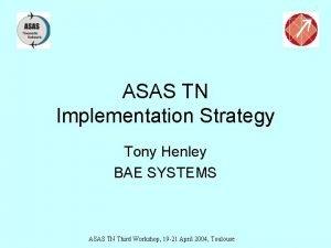 ASAS TN Implementation Strategy Tony Henley BAE SYSTEMS