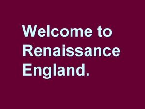 Welcome to Renaissance England Its Time Its time