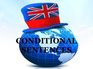 CONDITIONAL SENTENCES The structure If clause Main clause