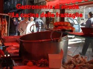 Gastronomia di strada La cucina delle frattaglie Laboratorio