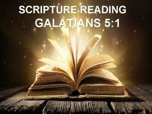SCRIPTURE READING GALATIANS 5 1 GALATIANS 5 1