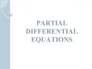 PARTIAL DIFFERENTIAL EQUATIONS A partial differential equation is