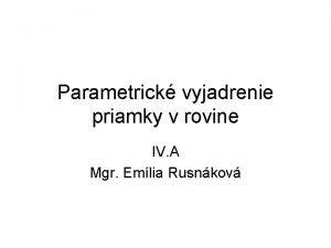 Parametrick vyjadrenie priamky v rovine IV A Mgr