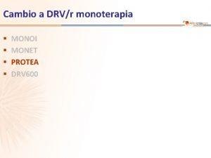Cambio a DRVr monoterapia MONOI MONET PROTEA DRV