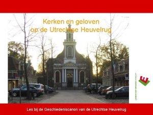 Kerken en geloven op de Utrechtse Heuvelrug Les