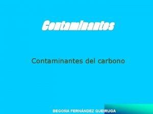 Contaminantes del carbono BEGOA FERNNDEZ QUEIRUGA Contaminantes del