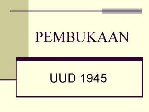 PEMBUKAAN UUD 1945 Sejarah Pembukaan UUD 1945 n