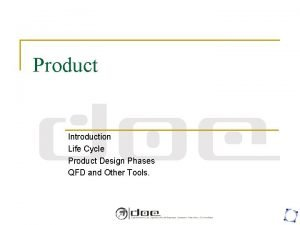 Product Introduction Life Cycle Product Design Phases QFD