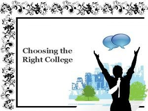 Choosing the Right College Choosing the Right College