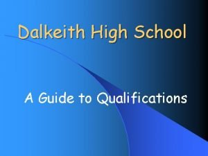 Dalkeith High School A Guide to Qualifications Qualifications
