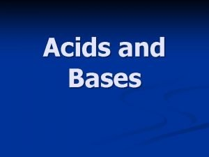 Acids and Bases Introduction Acids and Bases are