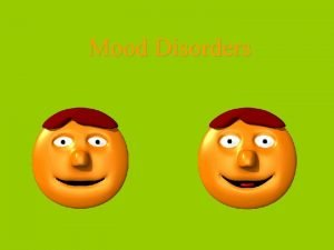 Mood Disorders Mood Disorders Psychological Disorders characterized by