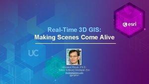 RealTime 3 D GIS Making Scenes Come Alive