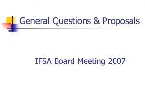 General Questions Proposals IFSA Board Meeting 2007 General
