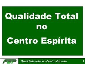 Qualidade Total no Centro Esprita Qualidade total no