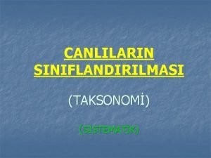 CANLILARIN SINIFLANDIRILMASI TAKSONOM SSTEMATK Snflandrma Taksonomi Canllarn benzer