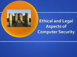 Ethical and Legal Aspects of Computer Security Computer