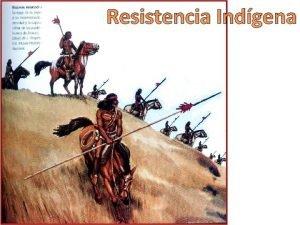 Resistencia Indgena Resistencia indgena en la zona central