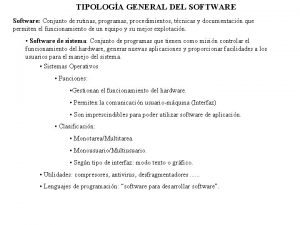 TIPOLOGA GENERAL DEL SOFTWARE Software Conjunto de rutinas