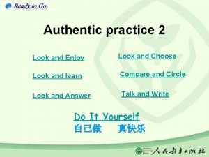 Authentic practice 2 Look and Enjoy Look and