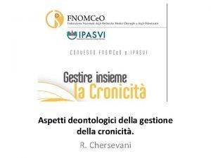 Aspetti deontologici della gestione della cronicit R Chersevani