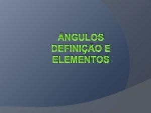 NGULOS DEFINIO E ELEMENTOS Definio Duas semiretas de