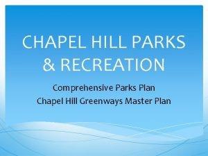 CHAPEL HILL PARKS RECREATION Comprehensive Parks Plan Chapel