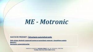 ME Motronic NASTAVNI PREDMET Tehnologija automehatronike Polje uenja