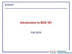 ECE 191 Introduction to ECE 191 Fall 2016
