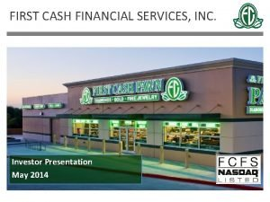 FIRST CASH FINANCIAL SERVICES INC Investor Presentation May