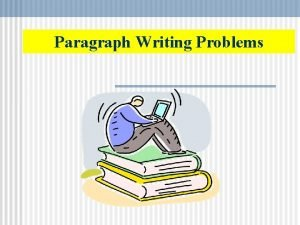Paragraph Writing Problems Paragraph Writing Problems 1 University