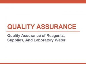 QUALITY ASSURANCE Quality Assurance of Reagents Supplies And